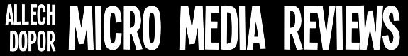 ALLECH DOPOR: MICRO MEDIA REVIEWS